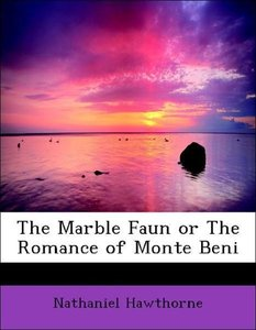 The Marble Faun or The Romance of Monte Beni