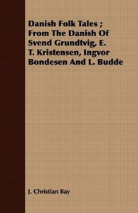 Danish Folk Tales; From the Danish of Svend Grundtvig, E. T. Kri