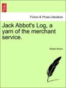Jack Abbot's Log, a yarn of the merchant service. VOL. II