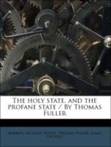 The holy state, and the profane state / By Thomas Fuller