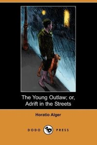 The Young Outlaw; Or, Adrift in the Streets (Dodo Press)