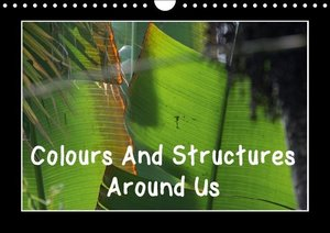 Colours And Structures Around Us (Wall Calendar 2015 DIN A4 Land