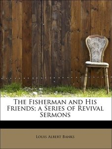 The Fisherman and His Friends; a Series of Revival Sermons