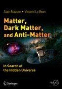 Matter, Dark Matter, and Anti-Matter
