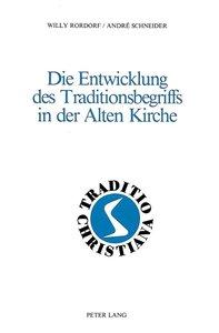 Die Entwicklung des Traditionsbegriffs in der Alten Kirche
