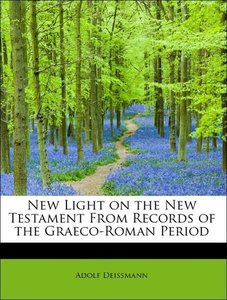 New Light on the New Testament From Records of the Graeco-Roman
