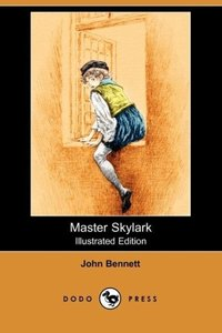 Master Skylark (Illustrated Edition) (Dodo Press)