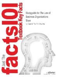 Studyguide for The Law of Business Organizations by Moye, ISBN 9