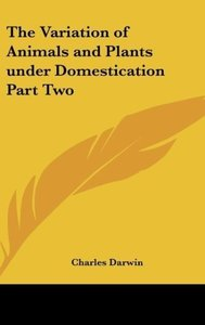 The Variation of Animals and Plants under Domestication Part Two
