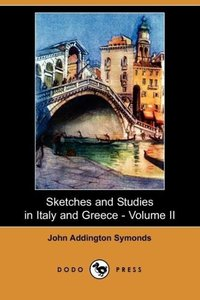 Sketches and Studies in Italy and Greece - Volume II (Dodo Press