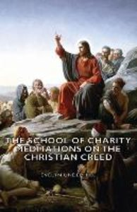 The School of Charity - Meditations on the Christian Creed
