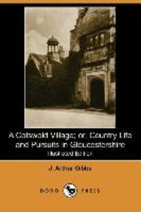 A Cotswold Village; Or, Country Life and Pursuits in Gloucesters