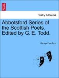 Abbotsford Series of the Scottish Poets. Edited by G. E. Todd.
