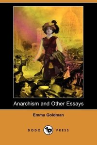 Anarchism and Other Essays (Dodo Press)