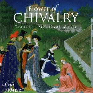 The Flower Of Chivalry-Ruhige Musik Des Mittelalte