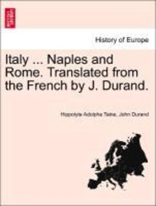 Italy ... Naples and Rome. Translated from the French by J. Dura