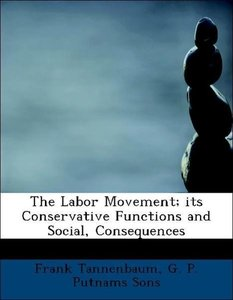 The Labor Movement; its Conservative Functions and Social, Conse