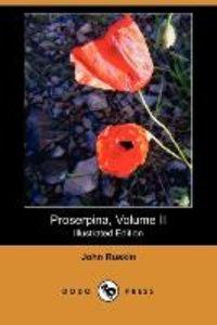 Proserpina, Volume II (Illustrated Edition) (Dodo Press)