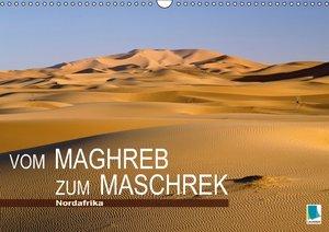 Vom Maghreb zum Maschrek - Nordafrika (Wandkalender 2016 DIN A3