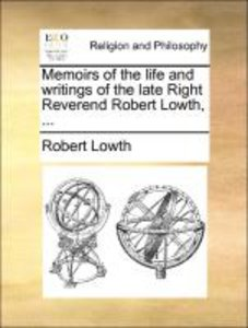 Memoirs of the life and writings of the late Right Reverend Robe