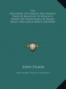 The Discovery, Settlement And Present State Of Kentucky to Which