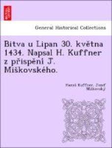 Bitva u Lipan 30. kve¿tna 1434. Napsal H. Kuffner z pr¿ispe¿ni´