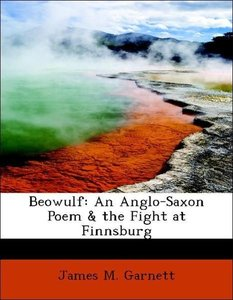 Beowulf: An Anglo-Saxon Poem & the Fight at Finnsburg