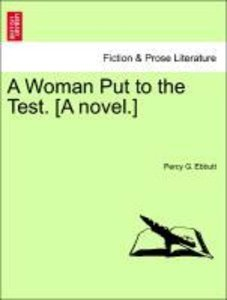 A Woman Put to the Test. [A novel.]