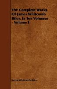 The Complete Works Of James Whitcomb Riley, In Ten Volumes - Vol