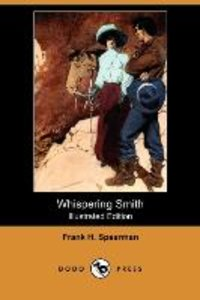 Whispering Smith (Illustrated Edition) (Dodo Press)