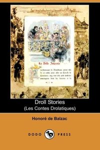 Droll Stories (Les Contes Drolatiques) (Dodo Press)