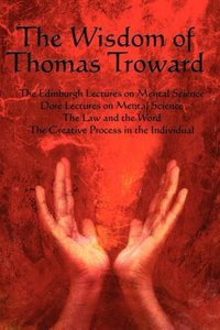 The Wisdom of Thomas Troward Vol I