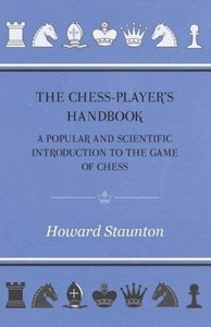 The Chess-Player's handbook - A Popular and Scientific Introduct