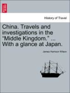 "China. Travels and investigations in the ""Middle Kingdom."" ... W"
