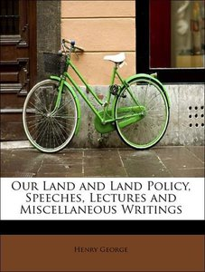 Our Land and Land Policy, Speeches, Lectures and Miscellaneous W