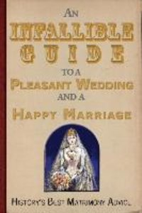 An Infallible Guide to a Pleasant Wedding and a Happy Marr