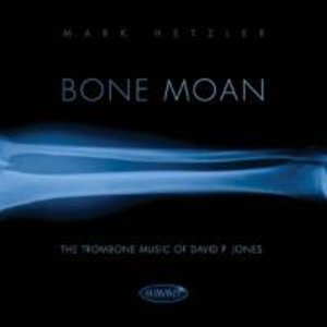 Bone Moan: The Trombone Music Of David P.Jones
