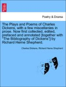 The Plays and Poems of Charles Dickens, with a few miscellanies
