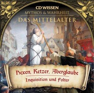 MYTHOS und WAHRHEIT - Das Mittelalter - Hexen, Ketzer, Aberglaub