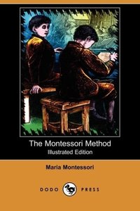The Montessori Method (Illustrated Edition) (Dodo Press)