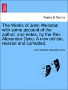 The Works of John Webster: with some account of the author, and