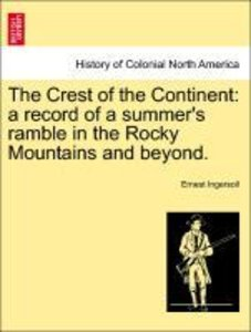 The Crest of the Continent: a record of a summer's ramble in the