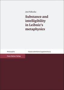 Substance and intelligibility in Leibniz's metaphysics