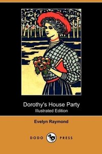 Dorothy's House Party (Illustrated Edition) (Dodo Press)