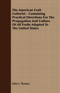 The American Fruit Culturist - Containing Practical Directions F