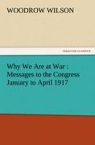 Why We Are at War : Messages to the Congress January to April 19