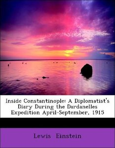 Inside Constantinople: A Diplomatist's Diary During the Dardanel