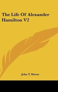 The Life Of Alexander Hamilton V2