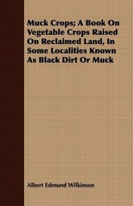 Muck Crops; A Book On Vegetable Crops Raised On Reclaimed Land,