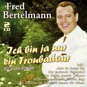 Ich Bin Ja Nur Ein Troubadour-50 Große Erfolge